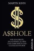 Asshole: Wie ich lernte ein Schwein zu sein und dabei reich und glücklich wurde